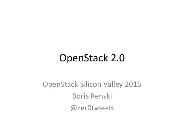 OpenStack 2.0 OpenStack Silicon Valley 2015 Boris Renski @zer0tweets