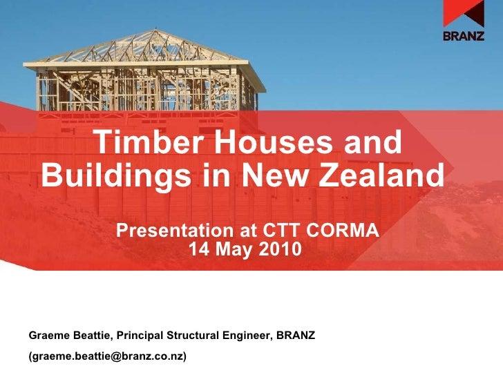 Timber Houses and Buildings in New Zealand   Graeme Beattie, Principal Structural Engineer, BRANZ (graeme.beattie@branz.co...