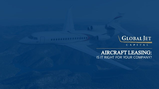 IS IT RIGHT FOR YOUR COMPANY? AIRCRAFT LEASING: