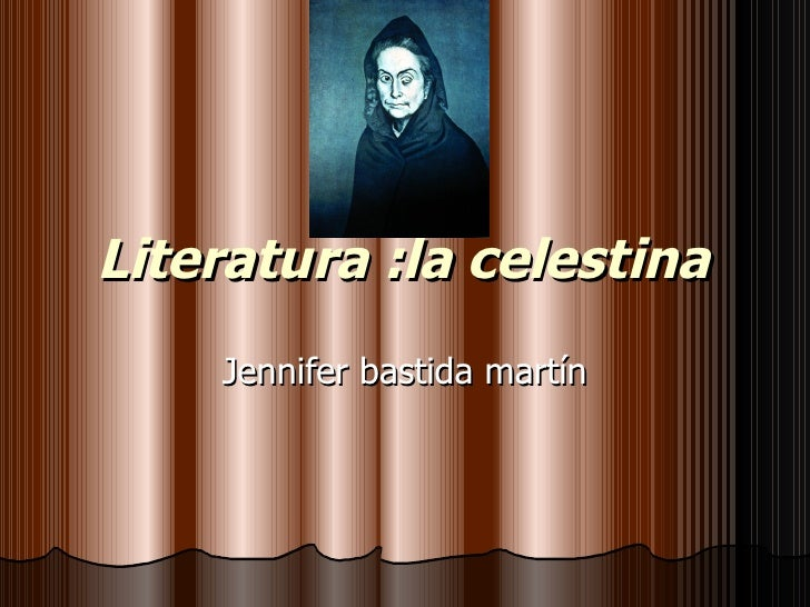 Literatura :la celestina  Jennifer bastida martín