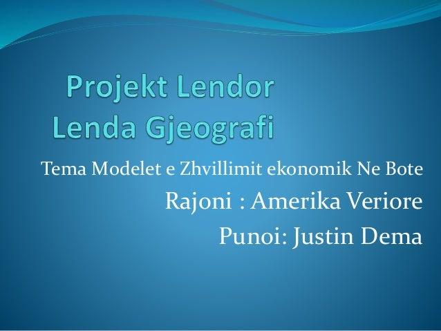 Tema Modelet e Zhvillimit ekonomik Ne Bote Rajoni : Amerika Veriore Punoi: Justin Dema