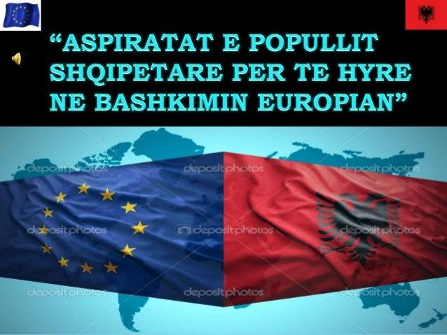 """ Tema: """"Aspiratat e shtetit Shqipetar per t'u integruar ne Bashkimin Europian""""  Punoi: Oksana Kamberi  Klasa: XI-7  Sh..."""