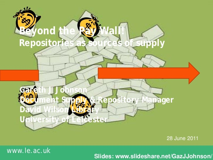 Beyond the Pay Wall!   Repositories as sources of supply   Gareth J Johnson   Document Supply & Repository Manager   David...