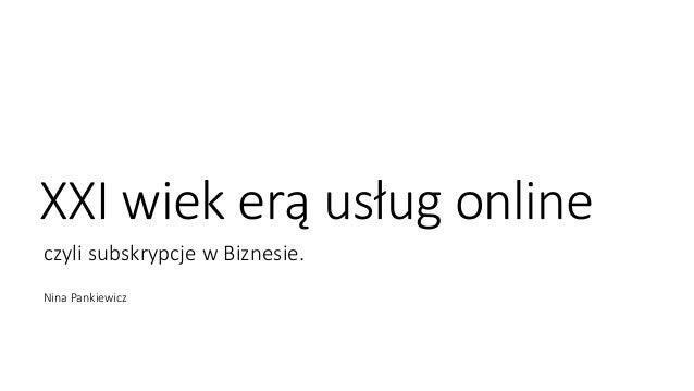 XXI wiek erą usług online czyli subskrypcje w Biznesie. Nina Pankiewicz