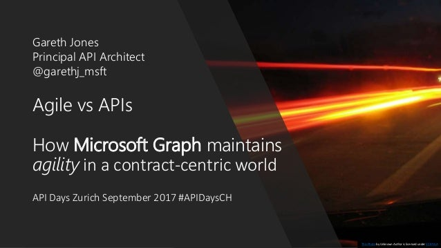 Agile vs APIs How Microsoft Graph maintains agility in a contract-centric world API Days Zurich September 2017 #APIDaysCH ...
