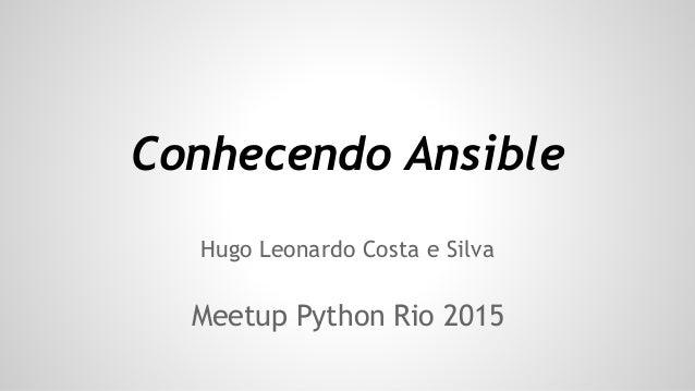 Conhecendo Ansible Hugo Leonardo Costa e Silva Meetup Python Rio 2015