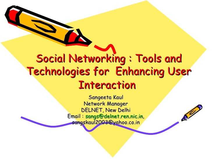 Social Networking : Tools and Technologies for  Enhancing User Interaction   Sangeeta Kaul Network Manager DELNET, New Del...