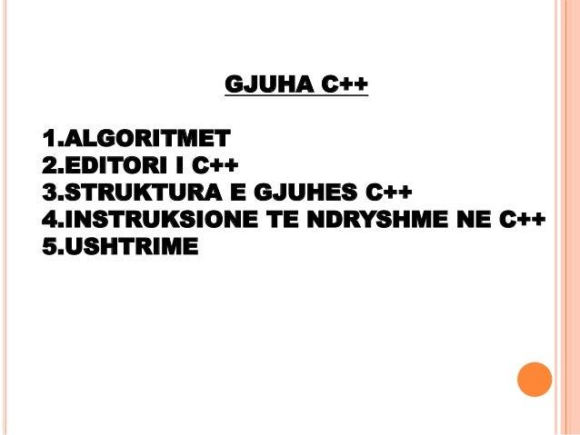 GJUHA C++ 1.ALGORITMET 2.EDITORI I C++ 3.STRUKTURA E GJUHES C++ 4.INSTRUKSIONE TE NDRYSHME NE C++ 5.USHTRIME
