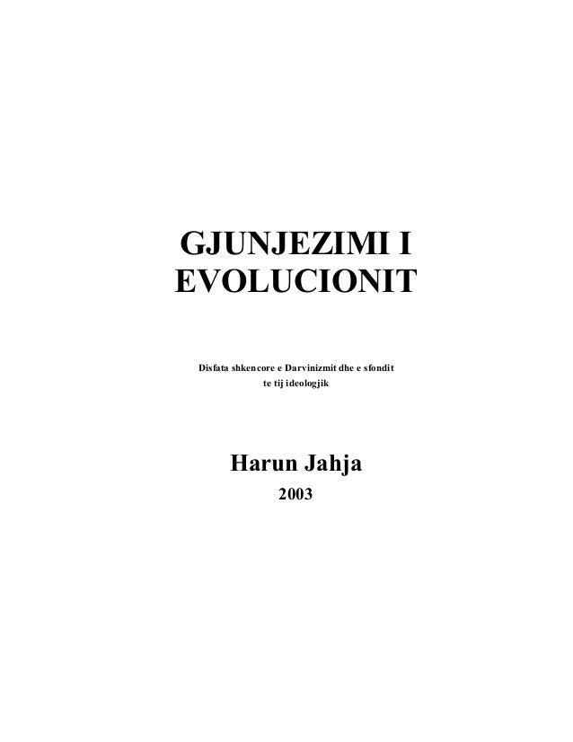 GJUNJEZIMI IEVOLUCIONITDisfata shkencore e Darvinizmit dhe e sfonditte tij ideologjikHarun Jahja2003