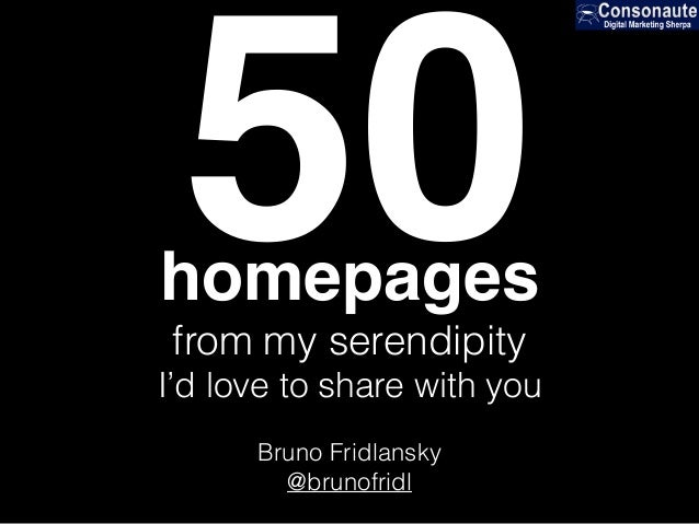 50 Bruno Fridlansky @brunofridl homepages from my serendipity I'd love to share with you