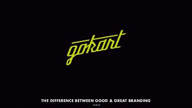 THE DIFFERENCE BETWEEN GOOD & GREAT BRANDING 12.19.13
