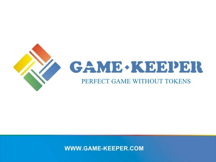 WWW.GAME-KEEPER.COM PERFECT GAME WITHOUT TOKENS