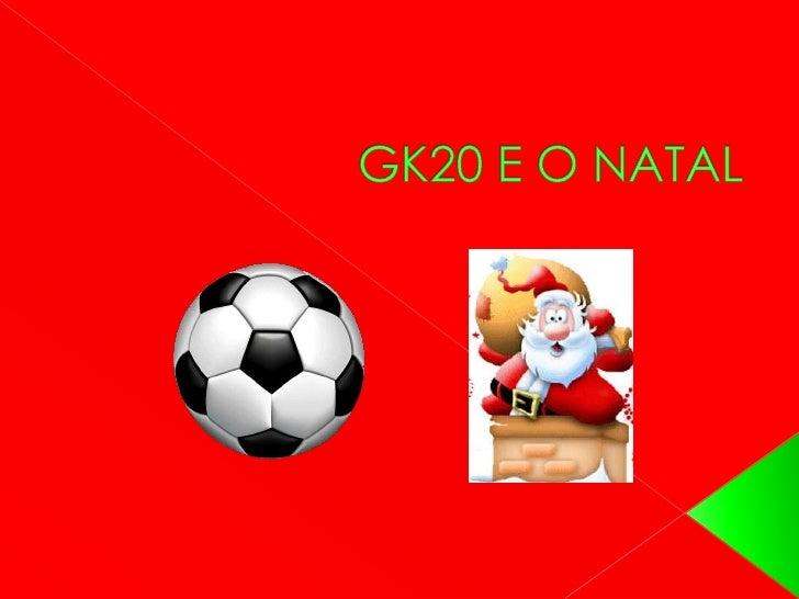 GK20 E O NATAL<br />