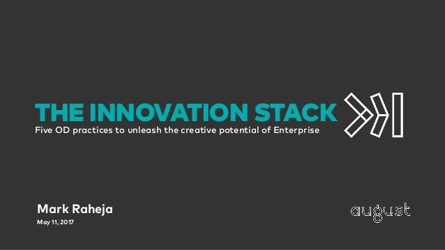 THE INNOVATION STACKFive OD practices to unleash the creative potential of Enterprise Mark Raheja May 11, 2017