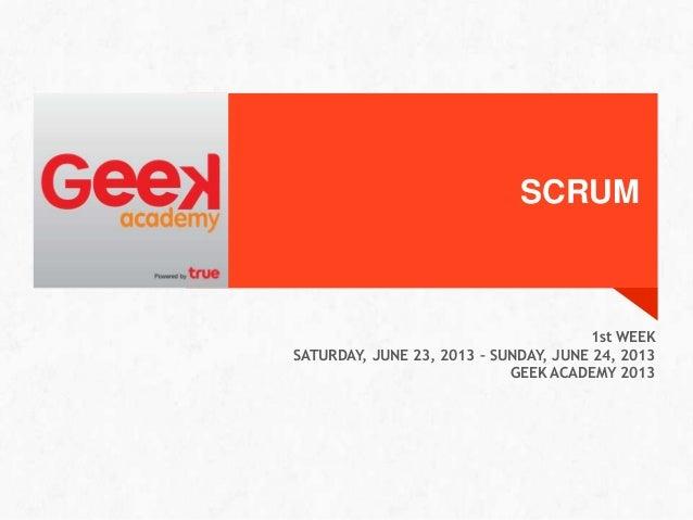 SCRUM1st WEEKSATURDAY, JUNE 23, 2013 – SUNDAY, JUNE 24, 2013GEEK ACADEMY 2013