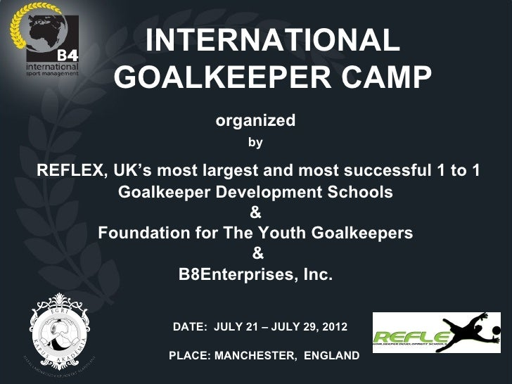 INTERNATIONAL        GOALKEEPER CAMP                      organized                           byREFLEX, UK's most largest ...
