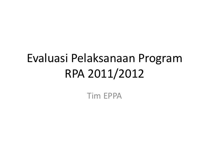 Evaluasi Pelaksanaan Program       RPA 2011/2012          Tim EPPA