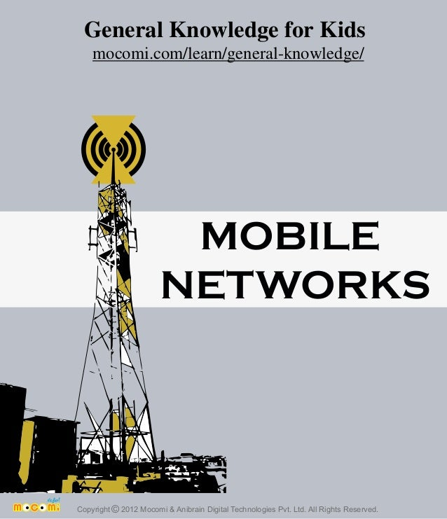 MOBILE NETWORKS Copyright 2012 Mocomi & Anibrain Digital Technologies Pvt. Ltd. All Rights Reserved.© General Knowledge fo...
