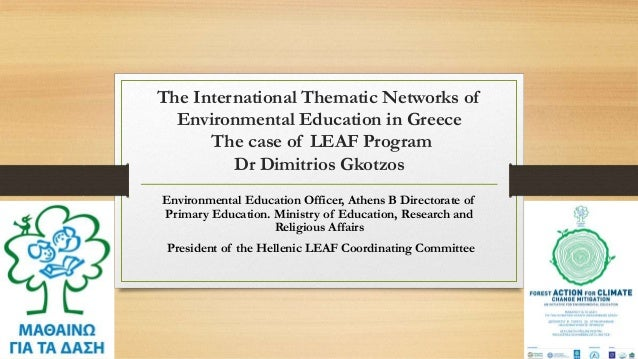 The International Thematic Networks of Environmental Education in Greece The case of LEAF Program Dr Dimitrios Gkotzos Env...