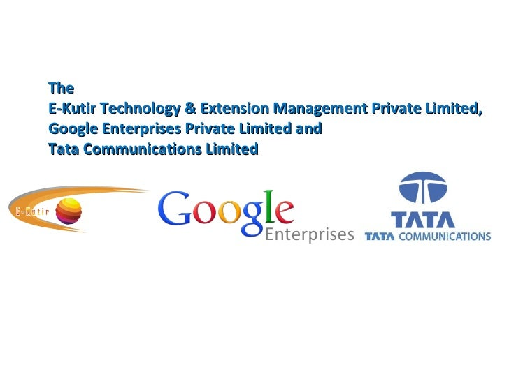 The  E-Kutir Technology & Extension Management Private Limited,  Google Enterprises Private Limited and  Tata Communicatio...