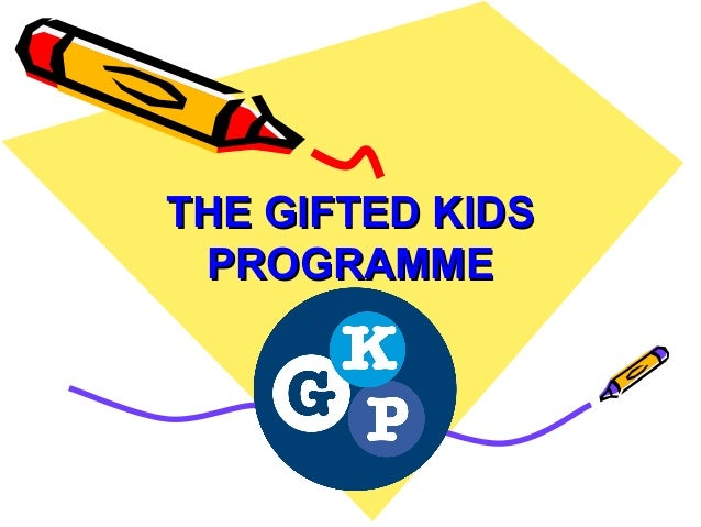 THE GIFTED KIDSTHE GIFTED KIDSPROGRAMMEPROGRAMME