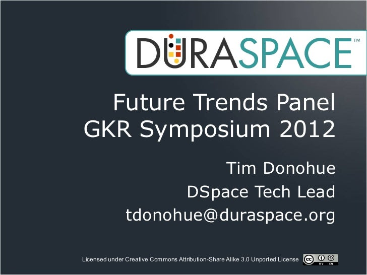 Future Trends PanelGKR Symposium 2012                         Tim Donohue                     DSpace Tech Lead            ...