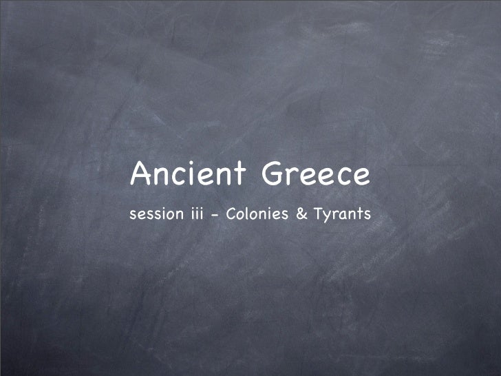 Ancient Greecesession iii - Colonies & Tyrants