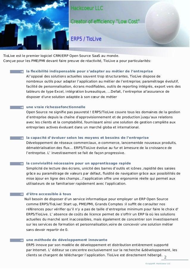 2 ©copyleft: Hackcoeur LLC 1. PRESENTAT ION GENERALE TioLive est le premier logiciel CRM/ERP Open Source SaaS au monde. Co...