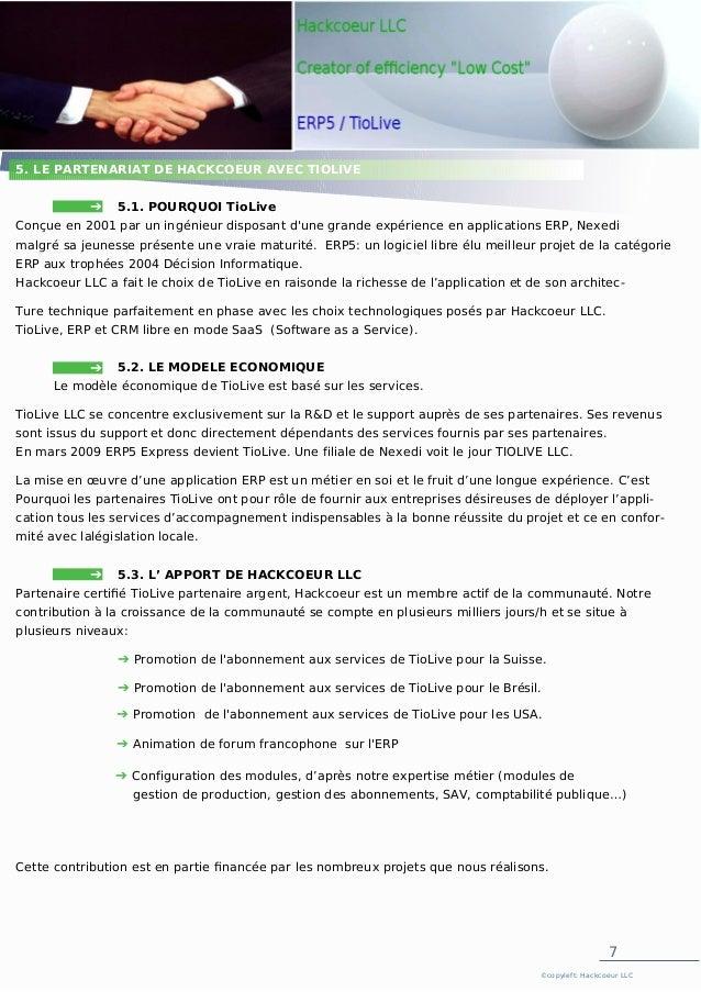 7 ©copyleft: Hackcoeur LLC ➔ ➔ ➔ 5. LE PARTENARIAT DE HACKCOEUR AVEC TIOLIVE 5.1. POURQUOI TioLive Conçue en 2001 par un i...