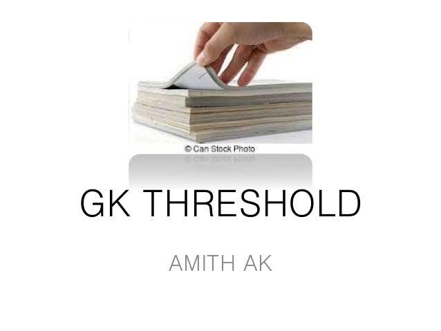 GK THRESHOLD AMITH AK