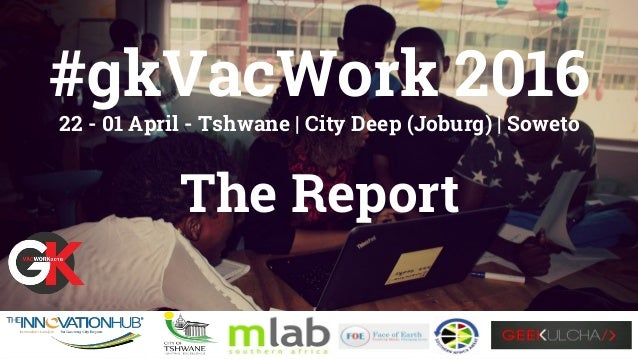 #gkVacWork 2016 22 - 01 April - Tshwane | City Deep (Joburg) | Soweto The Report