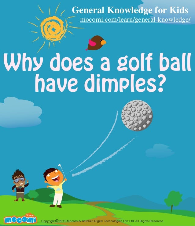 M Why does a golf ball have dimples? UNF FOR ME! Copyright 2012 Mocomi & Anibrain Digital Technologies Pvt. Ltd. All Right...