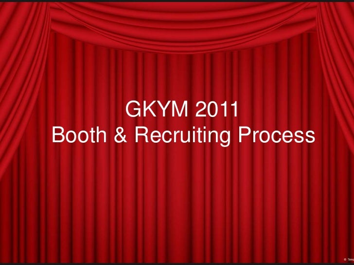 GKYM 2011Booth & Recruiting Process