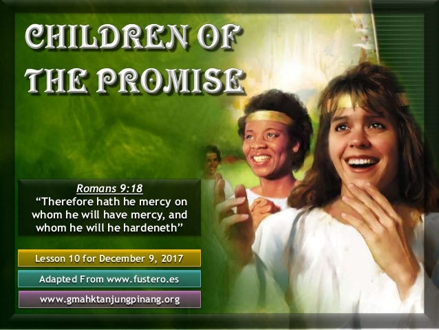 "Lesson 10 for December 9, 2017 Adapted From www.fustero.es www.gmahktanjungpinang.org Romans 9:18 ""Therefore hath he mercy..."
