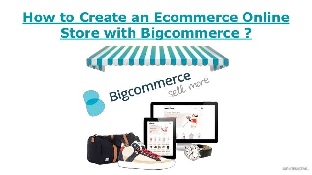 How to Create an Ecommerce Online Store with Bigcommerce ?