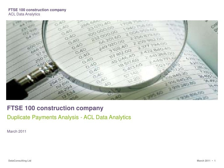 FTSE 100 construction company<br />Duplicate Payments Analysis - ACL Data Analytics<br />March 2011<br />