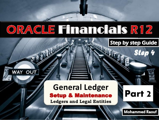 Step by step Guide  Step 4  General Ledger  Setup & Maintenance Ledgers and Legal Entities  Part 2 Mohammed Raouf
