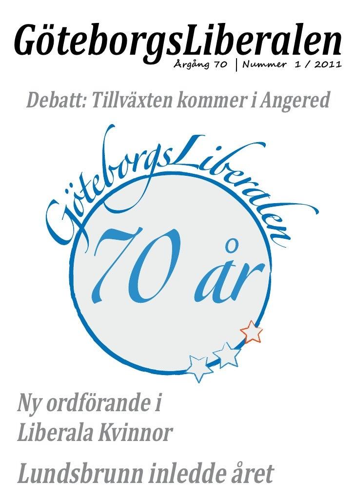 GöteborgsLiberalen Årgång 70 | Nummer 1 / 2011Debatt: Tillväxten kommer i AngeredNy ordförande iLiberala KvinnorLundsbrunn...