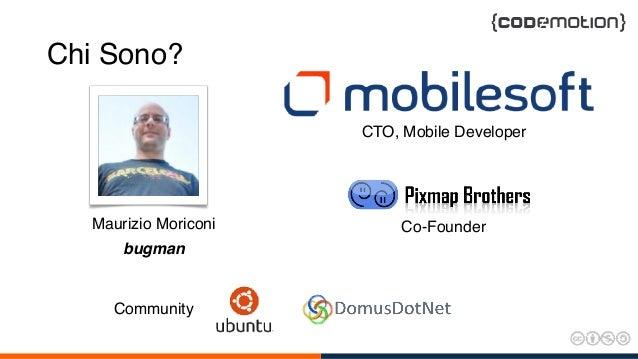 Chi Sono? CTO, Mobile Developer Community Co-FounderMaurizio Moriconi bugman