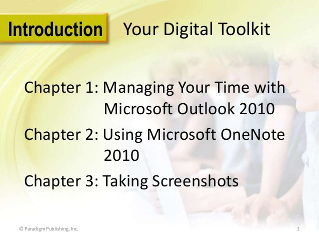 Introduction  Your Digital Toolkit  Chapter 1: Managing Your Time with Microsoft Outlook 2010 Chapter 2: Using Microsoft O...