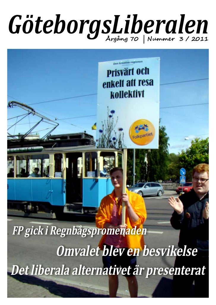 GöteborgsLiberalen Årgång 70 | Nummer 3 / 2011FP gick i Regnbågspromenaden         Omvalet blev en besvikelseDet liberala ...