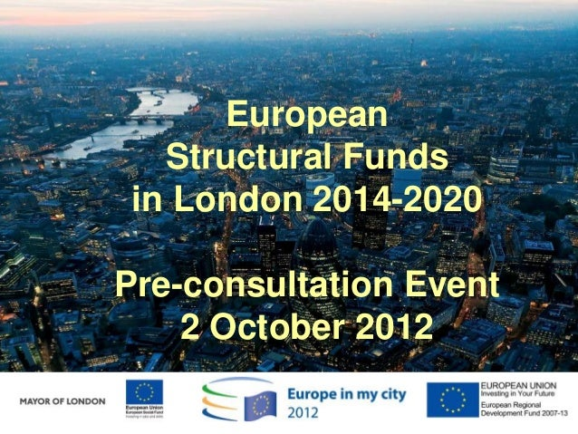 Subheadline European Structural Funds in London 2014-2020 Pre-consultation Event 2 October 2012