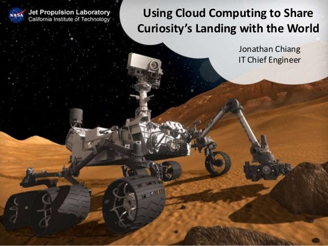 Using Cloud Computing to ShareCuriosity's Landing with the World                  Jonathan Chiang                  IT Chie...