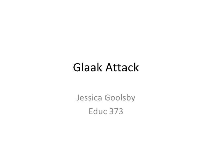 Glaak Attack Jessica Goolsby Educ 373