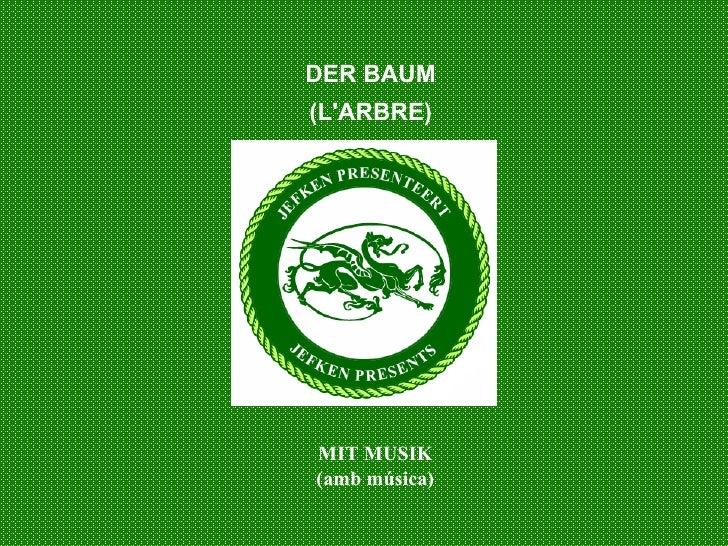 DER BAUM (L'ARBRE) MIT MUSIK (amb música)