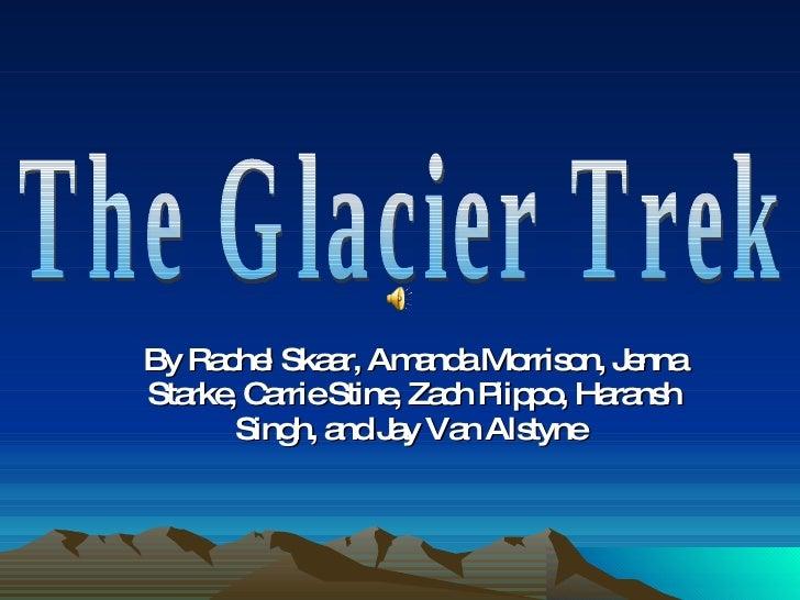 By Rachel Skaar, Amanda Morrison, Jenna Starke, Carrie Stine, Zach Piippo, Haransh Singh, and Jay Van Alstyne   The Glacie...