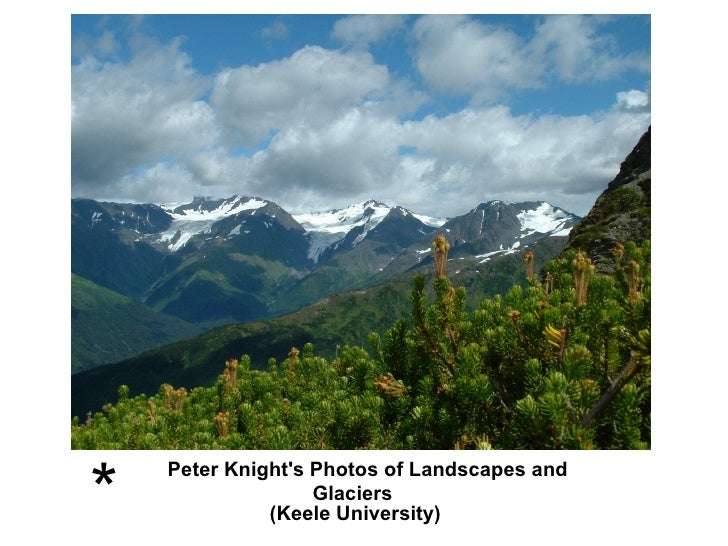 *    Peter Knights Photos of Landscapes and                   Glaciers              (Keele University)