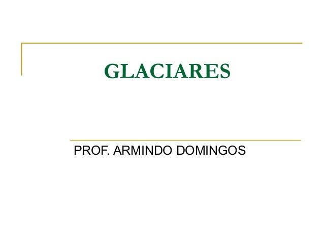 GLACIARES PROF. ARMINDO DOMINGOS