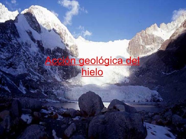 Acción geológica del hielo