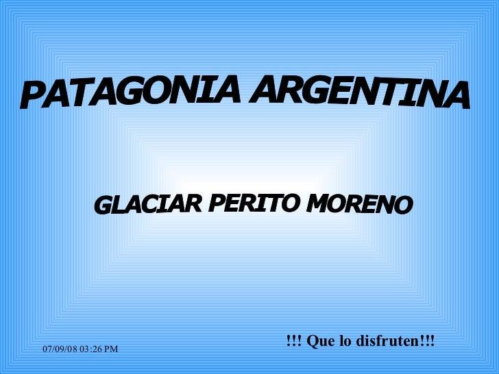 !!! Que lo disfruten!!! PATAGONIA ARGENTINA GLACIAR PERITO MORENO